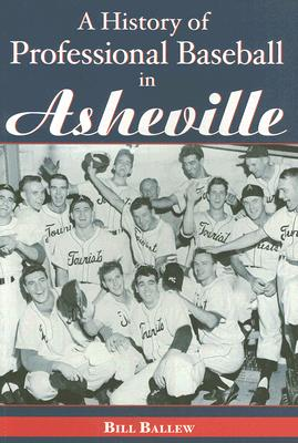A History of Professional Baseball in Asheville By Ballew, Bill